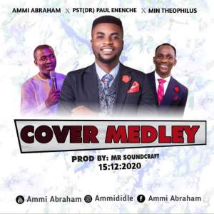 [MUSIC] Ammi Abraham - Cover Medley (Ft Dr Paul Enenche & Min Theophilus Sunday)