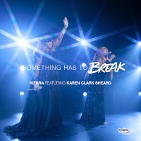 [MUSIC] Kierra Sheard - Something Has to Break (Ft. Karen Clark Sheard)