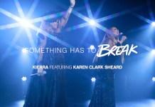 Kierra Sheard - Something Has to Break (Ft. Karen Clark Sheard)