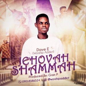 Dave E (Worship Addict) - Jehovah Shammah