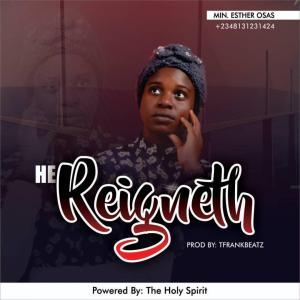 Esther Osas - He Reigneth | Mp3 Download