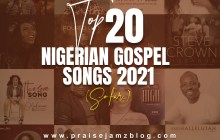 Top 20 Nigerian Gospel Songs 2021 (So Far…)