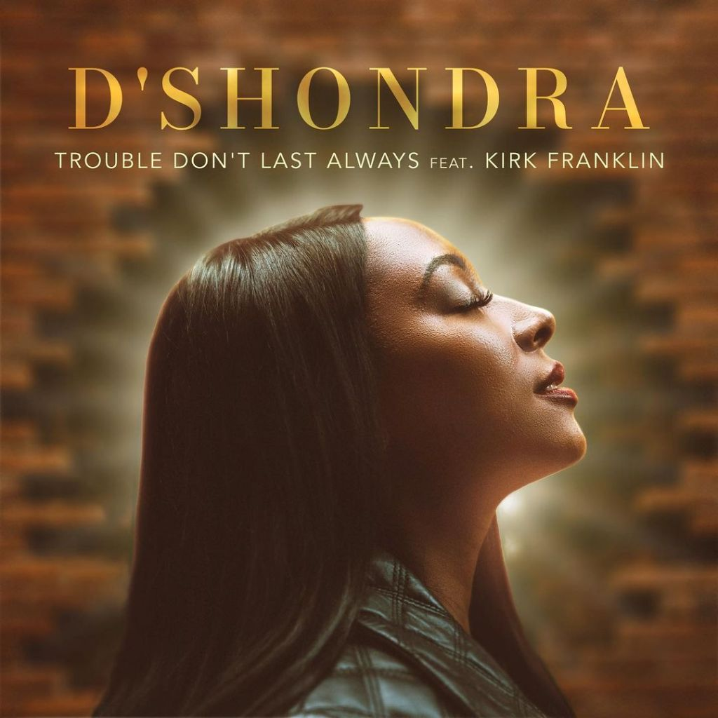 D'Shondra - Trouble Don't Last Always (Ft. Kirk Franklin)