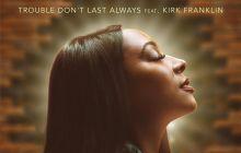 [MUSIC] D'Shondra - Trouble Don't Last Always (Ft. Kirk Franklin)