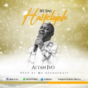 Attah Ivo - We Sing Halleluah