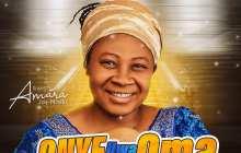[MUSIC] Sister Amara - Onye Uwa Oma (My Own Don Better)