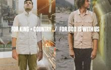 [MUSIC] For KING & COUNTRY - For God Is With Us