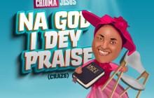 [MUSIC] Chioma Jesus - Na God I Dey Praise