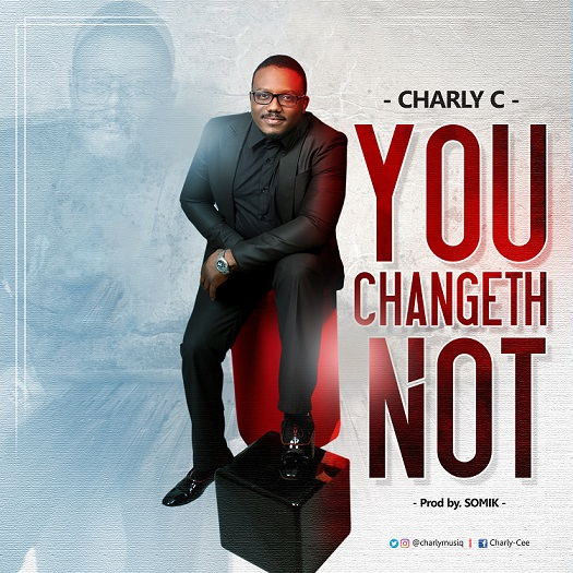 Download: Charly C - YOU CHANGETH NOT