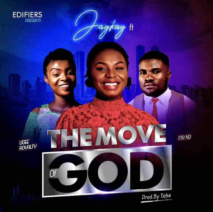 Jaykay - The Move of God ft Ugee Royalty & Mr ND
