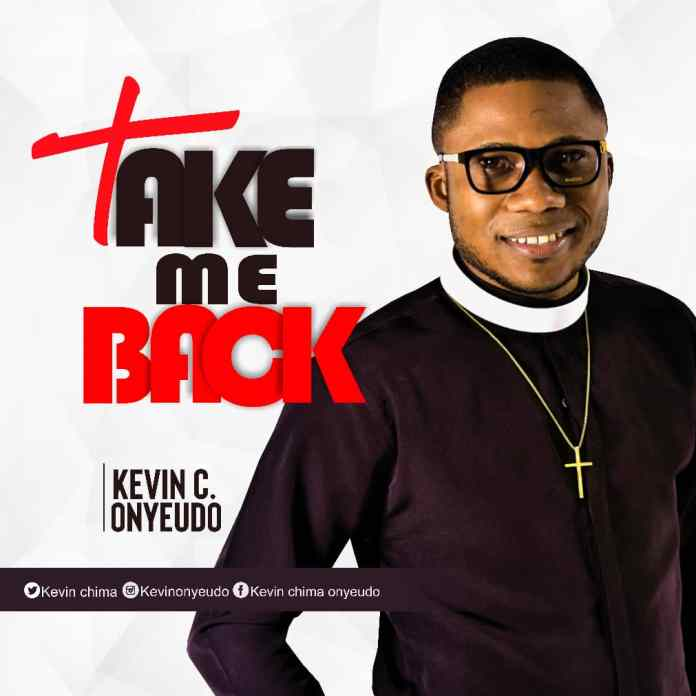 Download: Kevin C. Onyeudo - Take me Back