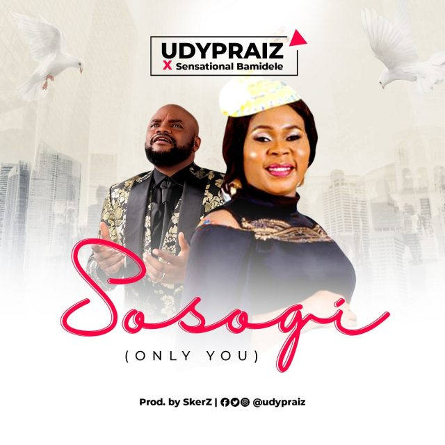 Download: UDyPraiz - SOSOGI Ft Sensational Bamidele