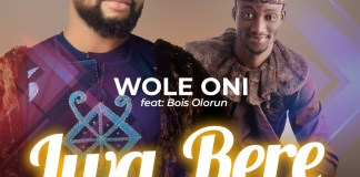 Download: Amb. Wole Oni - ''Iwa Rere'' (Good Conduct) Feat. Bois Olorun
