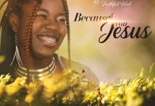 Download: Alice Joshua - Because Of You Jesus ft Faithful Kool