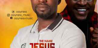 Download Ossyness - The Name Jesus ft OC Peters