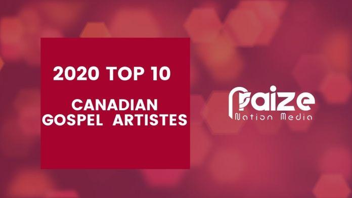 2020 TOP 10 CANADIAN GOSPEL ARTISTES || PRAIZENATION.COM