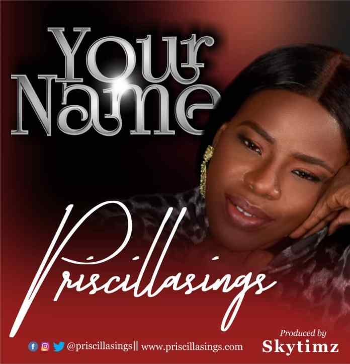 Priscillasings || Your Name || Praizenation.com
