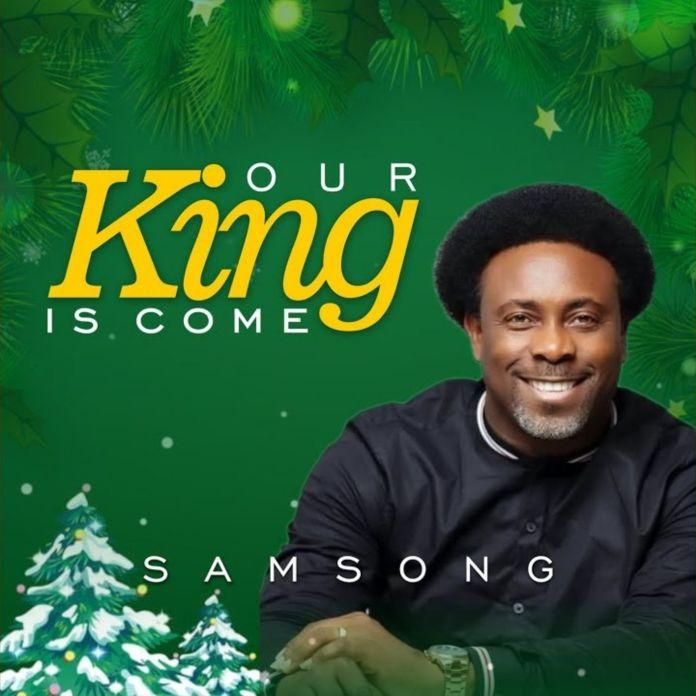 Samsong||Our King Is Come ||Praizenation.com