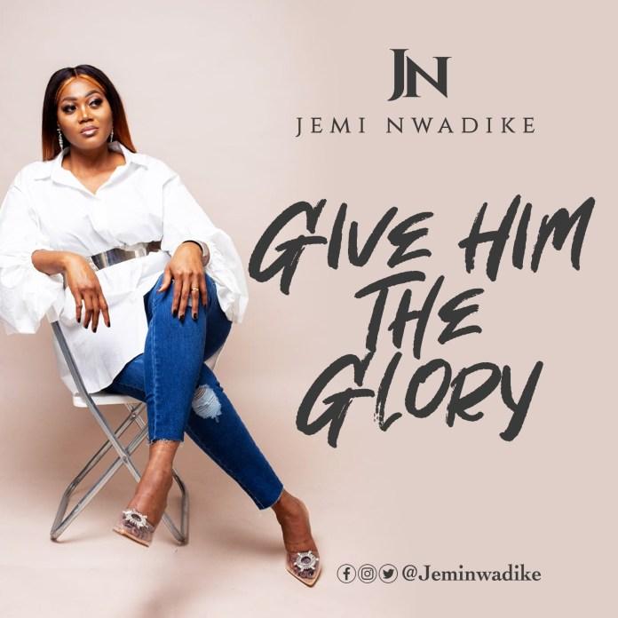 Give Him The Glory || Jemi Nwadike || Praizenation.com