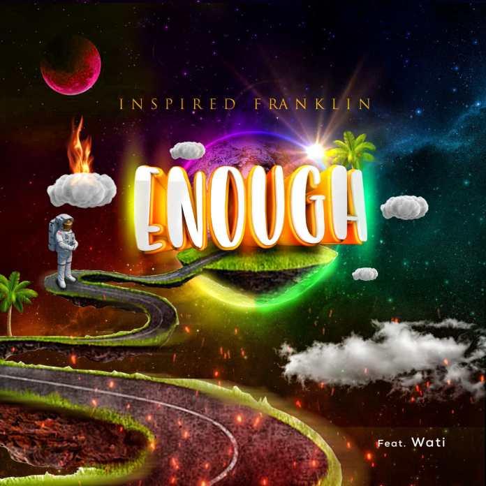 Enough || Inspired Franklin ft. Wati || Praizenation.com