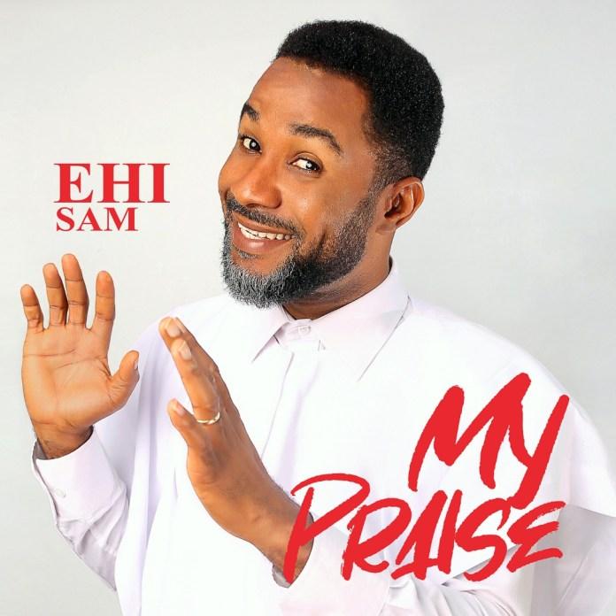 MY PRAISE || Ehi Sam || Praizenation.com