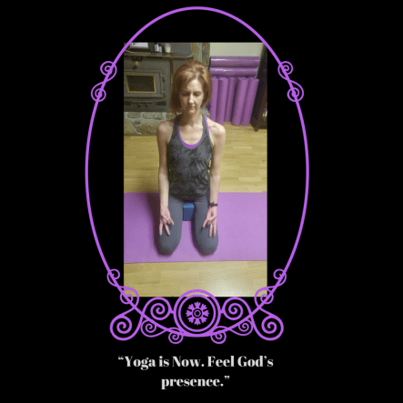 """Yoga is Now. Feel God_s presence."""