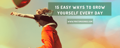 15 Easy ways to grow yourself every day