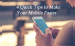 How to make Mobile faster – 4 Quick Tips!