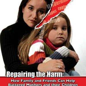 Repairing the Harm: How Family & Friends Can Help Battered Mothers and Their Children