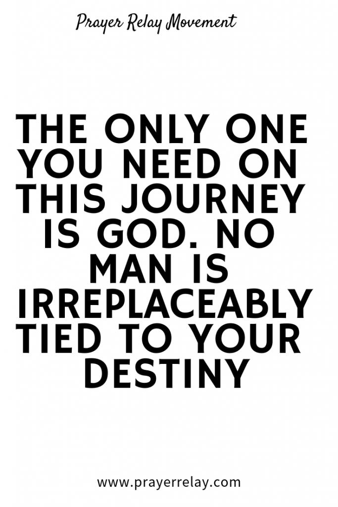 the only one you need on this journey is God