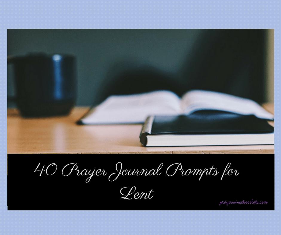 40 Prayer Journal Prompts for Lent (Part 1)