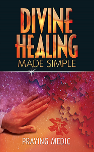 divine healing made simple praying medic