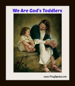 we are gods toddlers