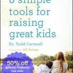 8 simple tools for raising great kids by Dr. Todd Cartmell {50% off code}