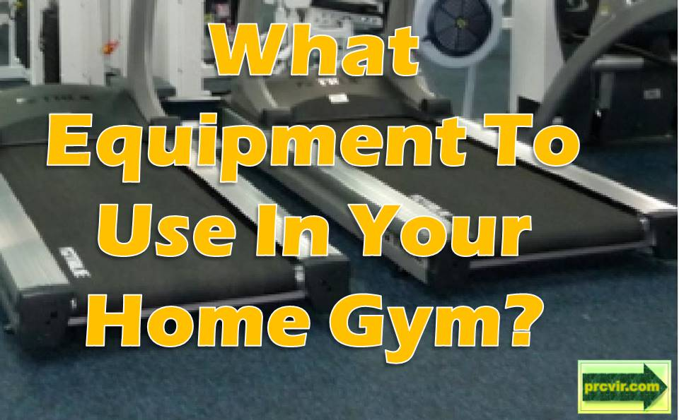 What equipment to use in your home gym prcvir