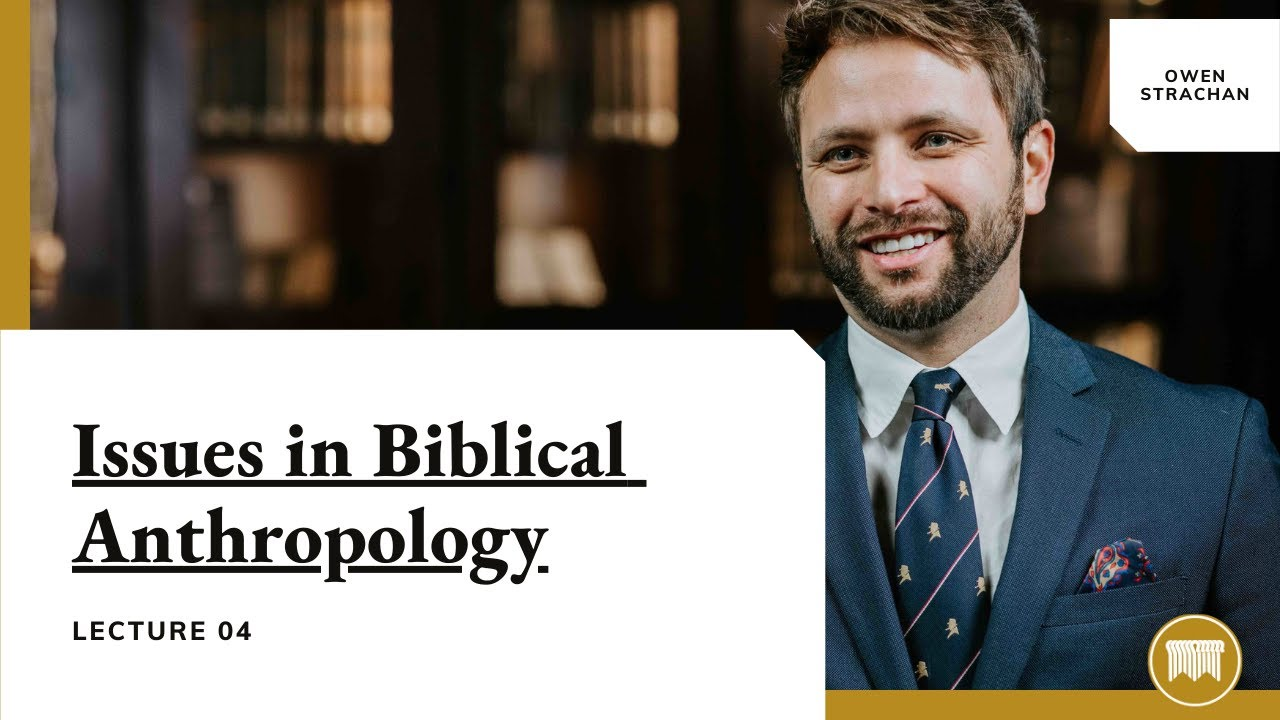 Issues-in-Biblical-Anthropology-Owen-Strachan-Lecture-04