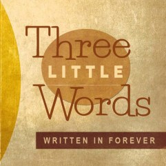 Three Little Words (Faith Hope & Love)