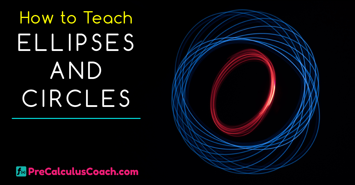 How to Teach Ellipses and Circles