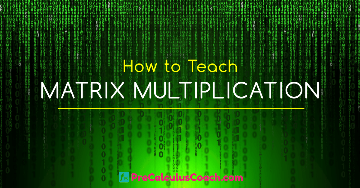 How to Teach Matrix Multiplication