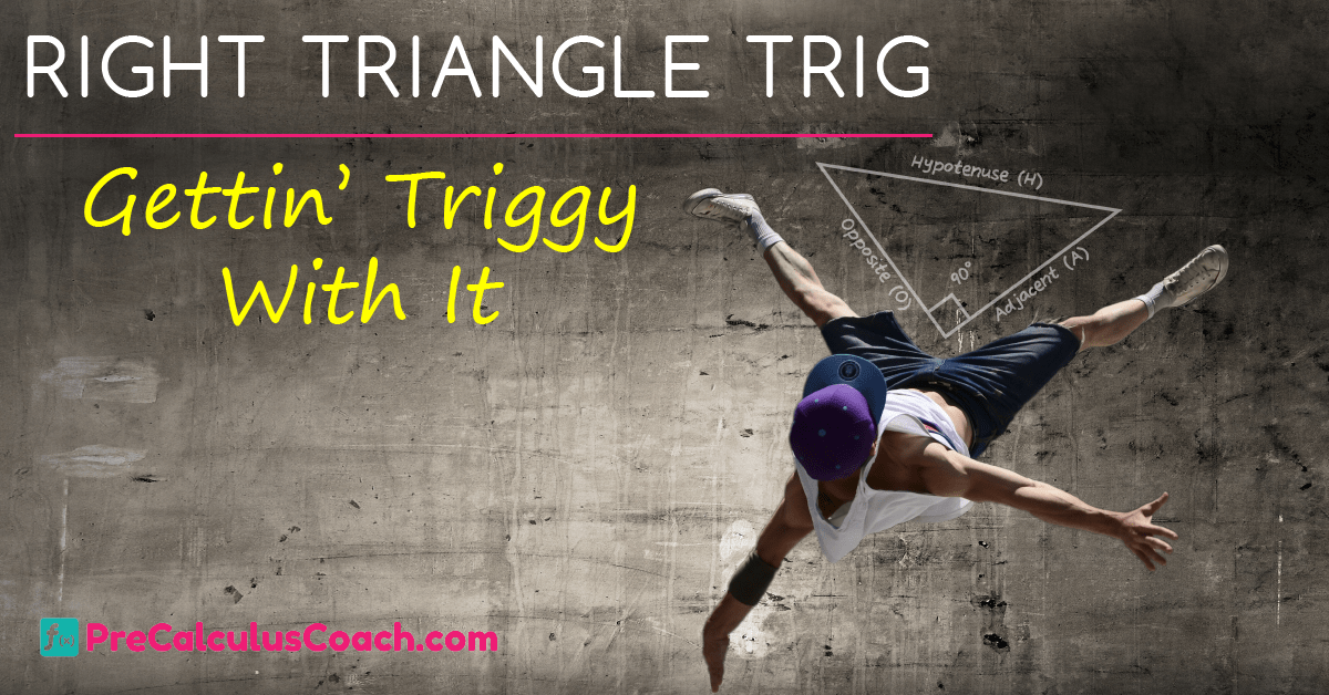 Right Triangle Trigonometry – Get Triggy Wit It