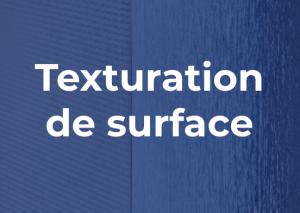 Nos Services : Texturation de surface