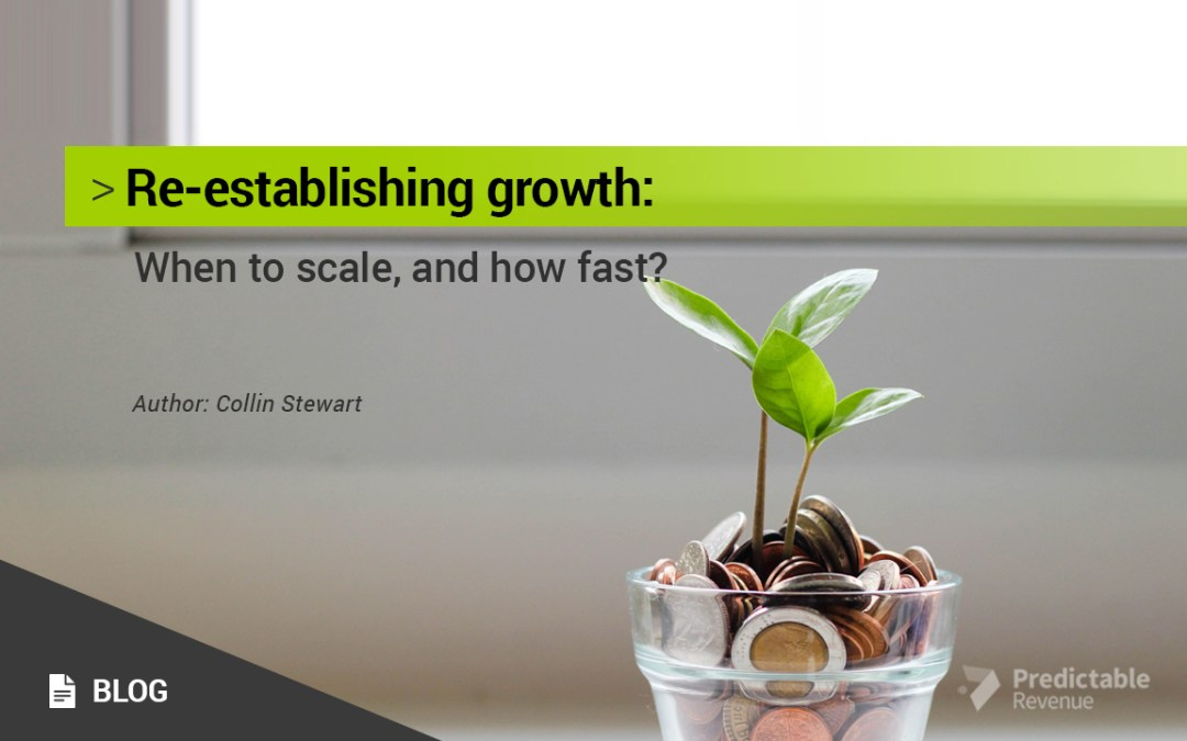 Re-establishing growth: when to scale, and how fast?
