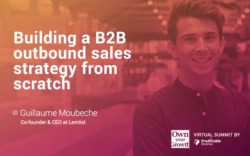 Building a Successful B2B Outbound Sales Strategy From Scratch