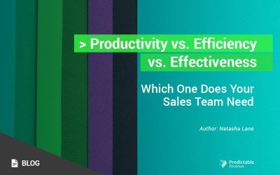 Productivity vs. Efficiency vs. Effectiveness: Which One Does Your Sales Team Need?