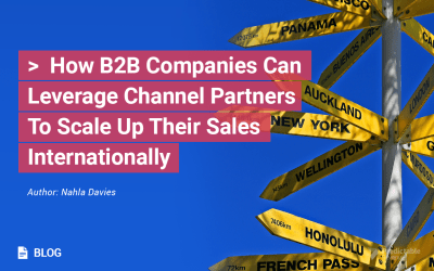 How B2B Companies Can Leverage Channel Partners To Scale Up Their Sales Internationally