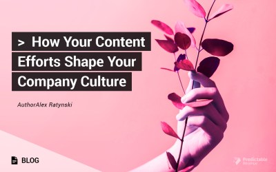 How Your Content Efforts Shape Your Company Culture