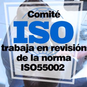 Comité ISO trabaja en revisión de la norma ISO55002