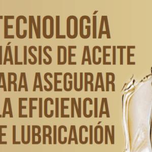 Tecnología Y Análisis  De Aceite Para Asegurar La Eficiencia De Lubricación