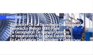 Aplicación de la Tecnología de Inspección Basada en Riesgo (IBR) para la Generación de Planes Óptimos de Inspección a Equipos Estáticos en la Industria del Petróleo y Gas (II Parte)