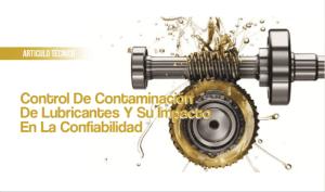 Control de Contaminación de Lubricantes y su Impacto en la Confiabilidad